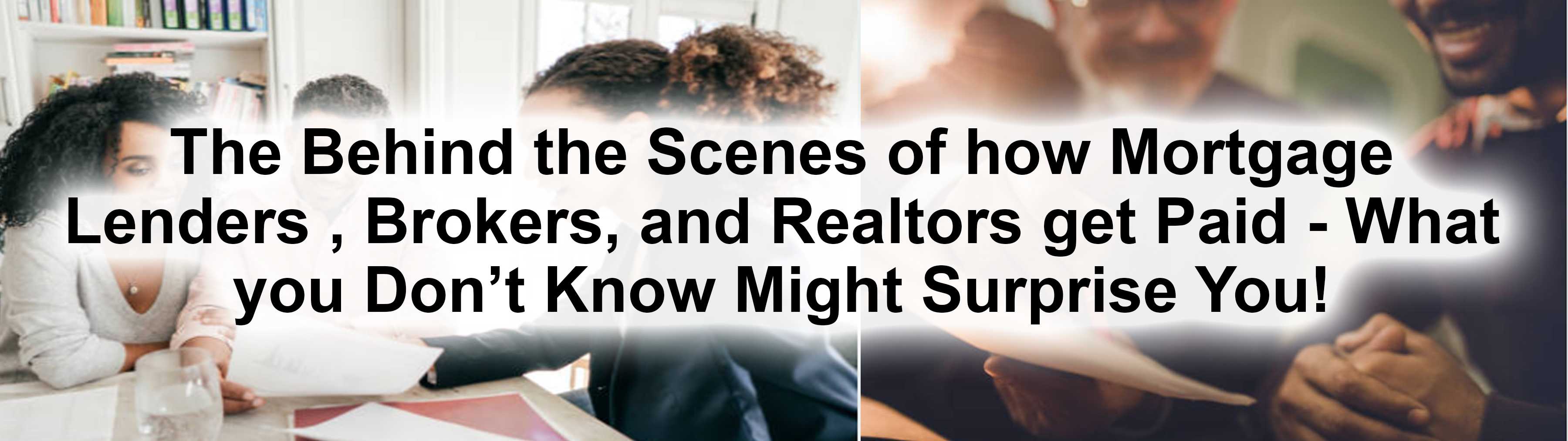 The Behind the Scenes of how Mortgage Lenders , Brokers, and Realtors get Paid – What you Don't Know Might Surprise You!