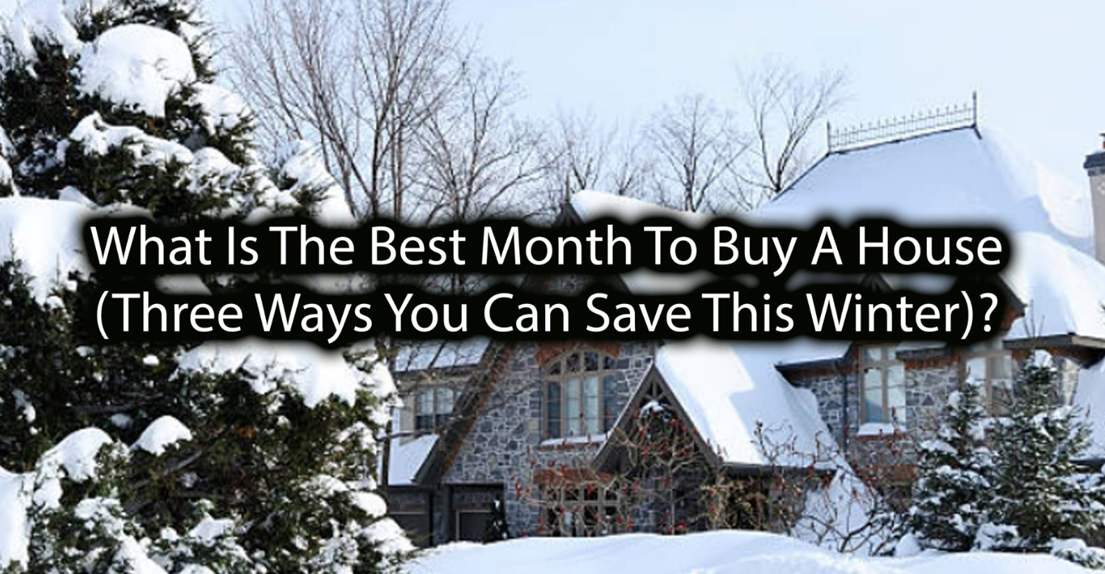 What Is The Best Month To Buy A House (Three Ways You Can Save This Winter)?